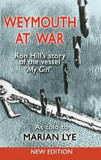 Weymouth at War: Ron Hill's story of the vessel. Hill, Ron.#