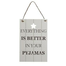 Everything is Better in Your Pyjamas White Wooden Sign – Plaque Funny Novelty