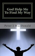 God Help Me to Find My Way : Discovering Gods Has a Plan for Your Life by...