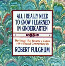 All I Really Need to Know I Learned in Kindergarten: The Essay That Became a Cla