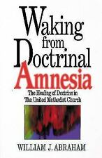 Waking from Doctrinal Amnesia: The Healing of Doctrine in the United Methodist C