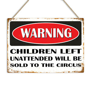 WARNING CHILDREN UNATTENDED SOLD TO THE CIRCUS Metal Sign Plaque Funny Novelty