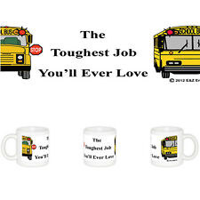 "Exclusive School Bus 11 oz Coffee Mug with ""TheToughest Job..."" imprint"