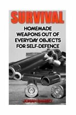 Survival: Homemade Weapons Out of Everyday Objects for Self-Defence by Jonah...