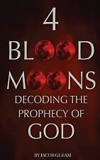 4 Blood Moons: Decoding the Prophecy of God by Jacob Gleam (2014, Paperback)