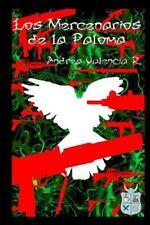 Los Mercenarios de la Paloma by Andrea Valencia R (2014, Paperback)