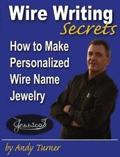 Wire Writing Secrets : How to Make Personalized Wire Name Jewelry by Andrew...