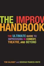 The Improv Handbook : The Ultimate Guide to Improvising in Comedy, Theatre,...