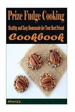 Prize Fudge Cooking School: Healthy and Easy Homemade for Your Best Friend by...
