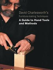 David Charlesworth's Furniture-Making Techniques : A Guide to Hand Tools and...