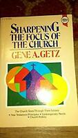 Sharpening the Focus of the Church Paperback Gene A. Getz