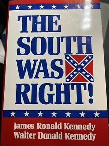 THE SOUTH WAS RIGHT James & Walter Kennedy - Hardbound True History Civil War