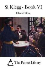 Si Klegg - Book VI by John McElroy (2015, Paperback)