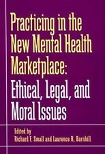 Practicing in the New Mental Health Marketplace: Ethical, Legal, and Moral Issu