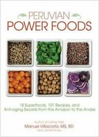 Peruvian Power Foods: 18 Superfoods, 101 Recipes, and Anti-