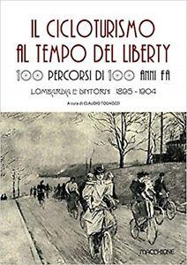 IL cicloturismo al tempo del Liberty. 100 percorsi di 100 anni fa. Lombardia ...