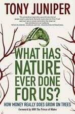 What Has Nature Ever Done for Us? : How Money Really Does Grow on Trees by Tony