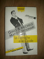 GINO&MICHELE-LE FORMICHE E LE CICALE 2004 - MATTEO MOLINARI - KOWALSKI -2003 -ZX