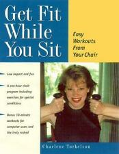 Get Fit While You Sit: Easy Workouts from Your Chair by Torkelson, Charlene, Goo