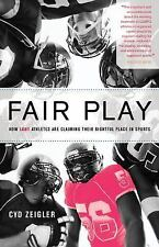 Fair Play : How LGBT Athletes Are Claiming Their Rightful Place in Sports by...