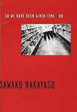 So We Have Been Given Time Or by Nakayasu, Sawako