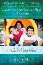 Amando a Nuestros Hijos a Proposito: Conectando de Corazon a Corazon (Spanish Ed