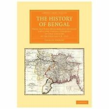 The History of Bengal : From the First Mohammedan Invasion until the Virtual...