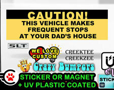 CAUTION FREQUENT STOPS AT YOUR DAD'S HOUSE 10 x 3 Bumper Sticker or Magnet