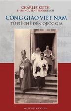 Cong Giao Viet Nam : Tu de Che Den Quoc Gia by Charles Keith (2016, Paperback)