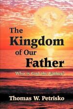 The Kingdom of Our Father: Who Is God the Father? (Paperback or Softback)