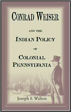 Conrad Weiser and the Indian Police of Colonial Pennsylvania by Joseph S....