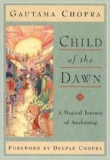 Child of the Dawn: A Magical Journey of Awakening [Chopra, Deepak] by Gautama Ch