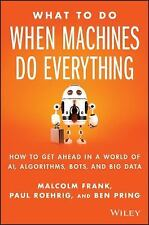 What To Do When Machines Do Everything: How to Get Ahead in a World of AI, Algor