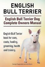 English Bull Terrier. English Bull Terrier Dog Complete Owners Manual.