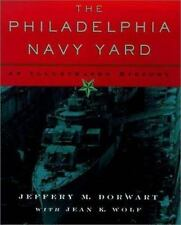 The Philadelphia Navy Yard : From the Birth of the U. S. Navy to the Nuclear Age