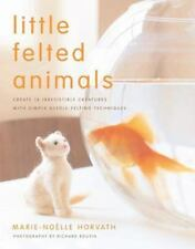 Little Felted Animals: Create 16 Irresistible Creatures with Simple Needle-