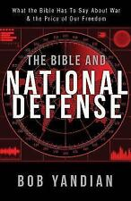 Bible and National Defense : What the Bible Has to Say about War and the...