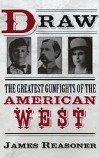 Draw: The Greatest Gunfights of the American West by Reasoner, James