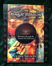 The Magic Mirror Divination Through the Ancient Art of Scrying John Nelson