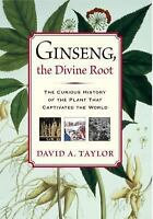 Ginseng, the Divine Root: The Curious History of the Plant by DAVID TAYLOR