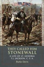 They Called Him Stonewall: A Life of Lt. General TJ Jackson, CSA
