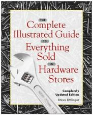 The Complete Illustrated Guide to Everything Sold in Hardware Stores by Steve R.