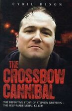 The Crossbow Cannibal : The Definitive Story of Stephen Griffiths, Book, New