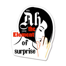 "Ah The Element of Surprise car bumper sticker decal 5"" x 4"""