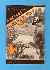 ►FERENCZI - MON ROMAN POLICIER N°394 - IL NE FAUT PAS CALCULER TROP BIEN - 1955
