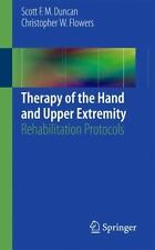 Therapy of the Hand and Upper Extremity : Rehabilitation Protocols: By Duncan...