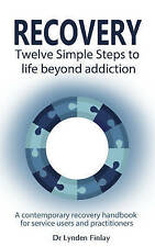 Recovery  - Twelve Simple Steps to a Life Beyond Addiction: A contemporary recov