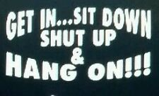 Get it sit down shut up and hang on vinyl Window decal