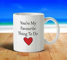 You're My Favourite Thing To Do Funny Valentines Mug Cup