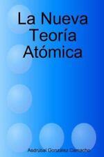 La Nueva Teoria Atomica by Asdra Bal Gonza Lez Camacho (2014, Paperback)
